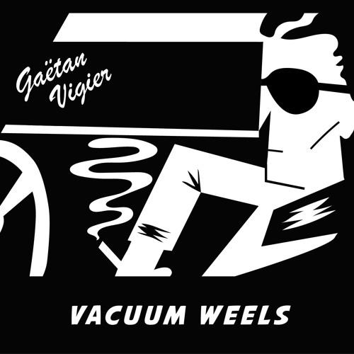 Gaëtan Vigier - Vacuum Weels
