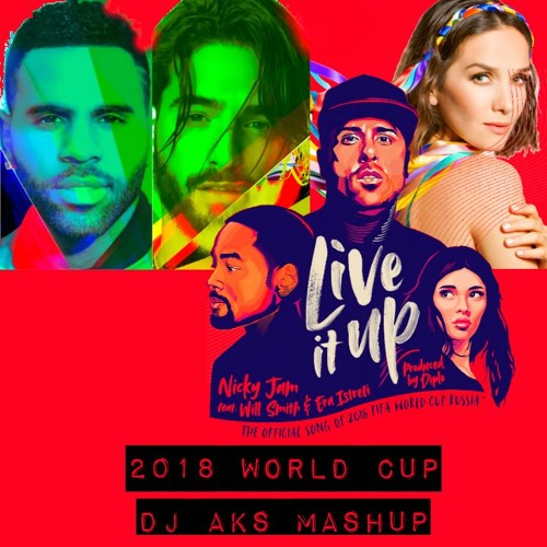 Live It Up | DJ Aks Mashup | Nicky Jam feat. Will Smith & Era Istrefi (2018 FIFA World Cup Russia)