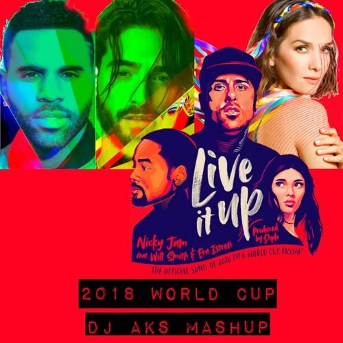 Live It Up | DJ Aks Mashup | Nicky Jam feat. Will Smith & Era Istrefi (2018 FIFA World Cup Russia)