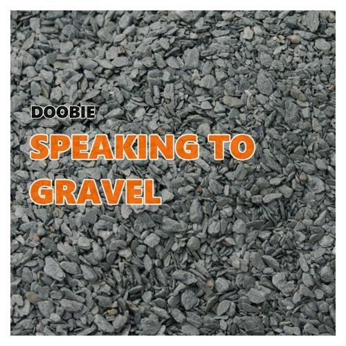 Doobie - Speaking To Gravel