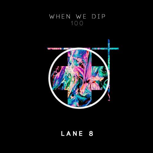 Lane 8 - When We Dip 100