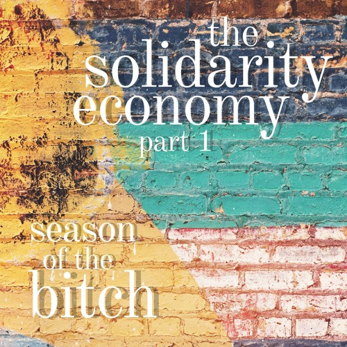 Episode 37: Solidarity Economy, Pt 1