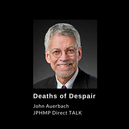 Deaths of Despair: A Conversation with John Auerbach on Fatalities from Drugs, Alcohol, and Suicide