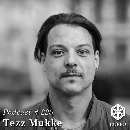 Cubbo Podcast #225: Tezz Mukke (DE)