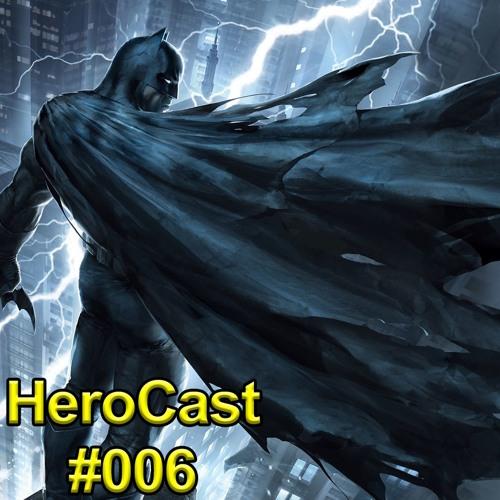 HeroCast 006 - Batman: O Cavaleiro das Trevas