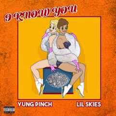 Lil Skies & Yung Pinch - I Know You (prod. by Taz Taylor, Dez Wright, & Pharaoh Vice)