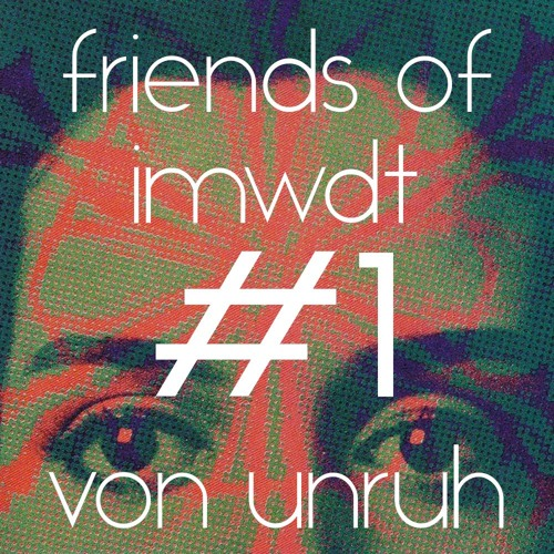 friends of Imwdt #1  von unruh