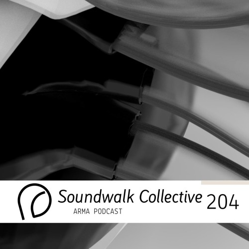 ARMA PODCAST 204: Soundwalk Collective