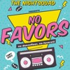 The Nightsquad - No Favors (Original Mix)***FREE DOWNLOAD***