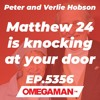 Episode 5356 - Matthew 24 is knocking at your door - Peter and Verlie Hobson