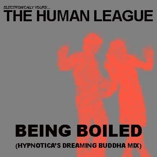 The Human League - Being Boiled (Hypnotica's Dreaming Buddha Mix)