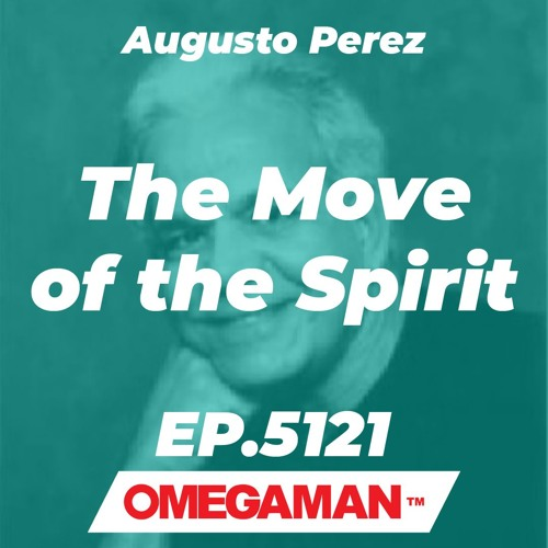 Episode 5121 - The Move of the Spirit - Augusto Perez