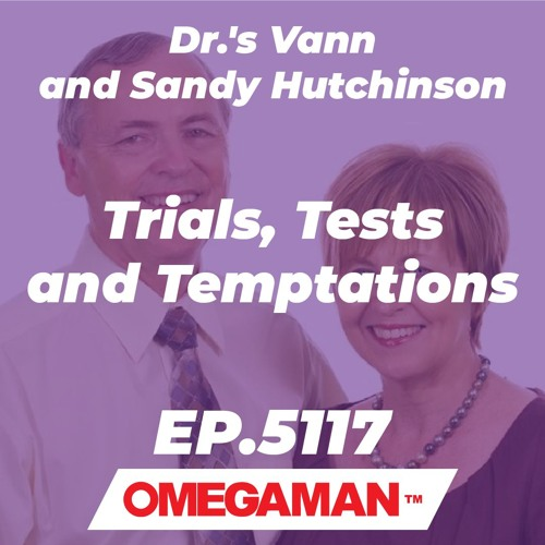 Episode 5117 - Trials, Tests and Temptations - Dr.'s Vann and Sandy Hutchinson