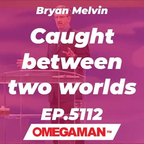 Episode 5112 - Caught between two worlds - Bryan Melvin
