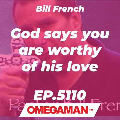 Episode 5110 - God says you are worthy of his love - Bill French