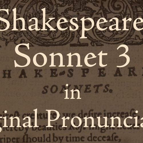 Shakespeare Sonnet 3 In Original Pronunciation Quot Look In Thy Glass And Tell The Face Thou View X27 St Quot By Luke Amadeus Ranieri L Amadeus Ranierius On Soundcloud Hear The World S Sounds