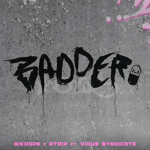 Sikdope & ATRIP - Badder (ft. Virus Syndicate)