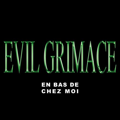 EVIL GRIMACE - En Bas De Chez Moi