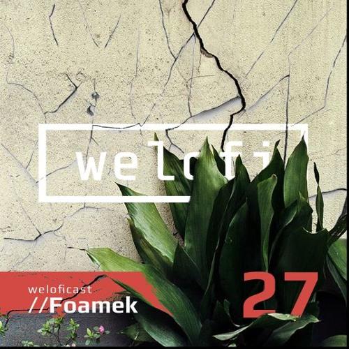 Weloficast vol.27 w/ Foamek
