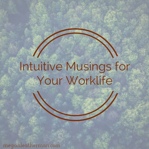June: Intuitive Musings For Your Worklife