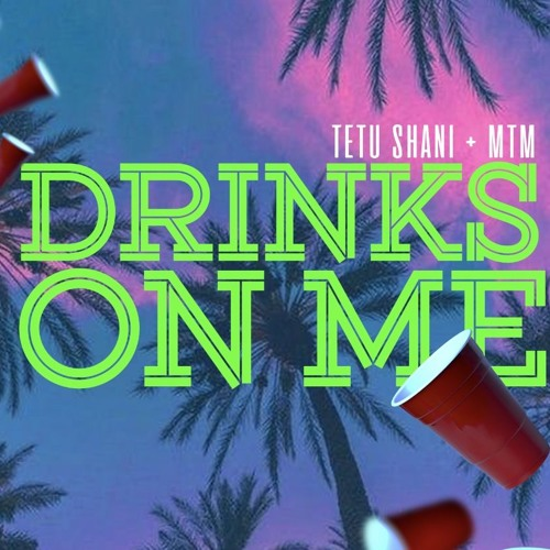 Tetu Shani x MTM- Drinks on Me