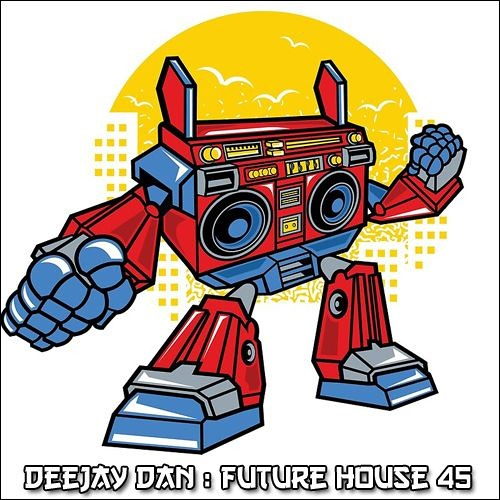 DeeJay Dan - Future House 45 [2018]