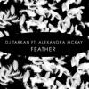 DJ Tarkan ft Alexandra McKay: Feather (Original Mix) [The Sound Of Everything]