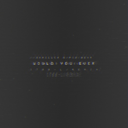 Skrillex & Poo Bear - Would You Ever ( 1 7 8 8 - L / R E M I X ) by