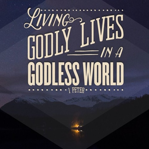 Living Godly Lives in a Godless World