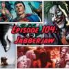 Episode 104: Jabberjaw