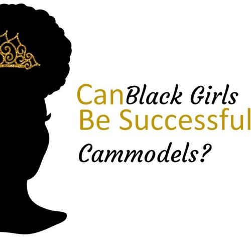 I'm A Black Girl. Can I Make Money As A Cammodel?