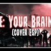 Download Re Your Brains - Cover Español [Mat Dubs] Mp3