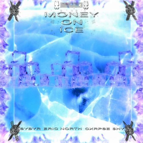 Money on Ice (Sybyr, Eric North, Cxrpse, $hy) [Prod. Landfill]