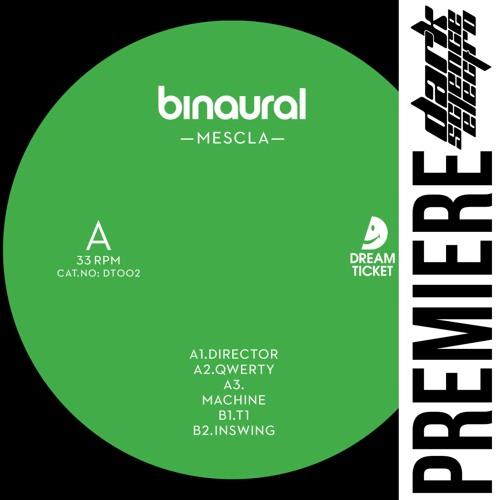 PREMIERE: Binaural - Machine (Dream Ticket Recordings)