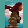 The Prisoner in the Castle by Susan Elia MacNeal, read by Susan Duerden