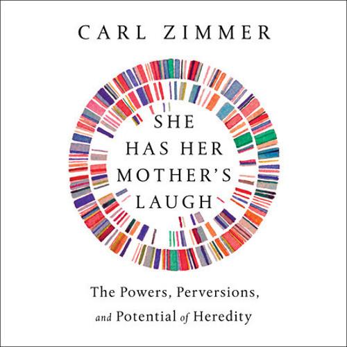 She Has Her Mother's Laugh by Carl Zimmer, read by Joe Ochman
