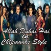 Allah Duhai Hai | Atif Aslam - Race 3 Latest Song in Chipmunks Style