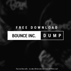 Bounce Inc. - Dump (Original Mix)