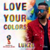 LUKZO - LOVE YOUR COLORS (2018 FIFA World Cup Russia) (Official Audio)