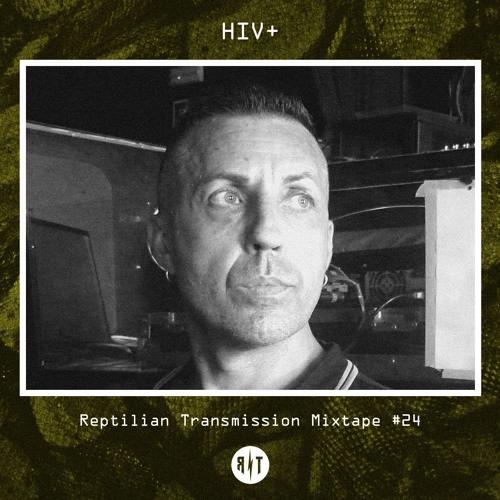 Reptilian Transmission Mixtape #24 - HIV+/Unknown Pleasures Records
