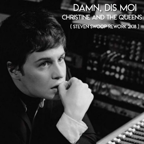 Christine And The Queens - Damn, Dis - Moi (feat. Dâm - Funk) Steven Swoop Rework 2018