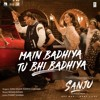 Main Badhiya Tu Bhi Badhiya - Sanju Movie Songs - MahaMp3.Com