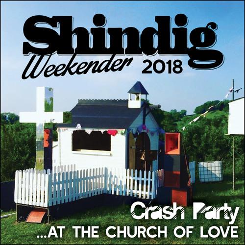 Crash Party At The Church Of Love (Shindig Weekender 2018 Mix)