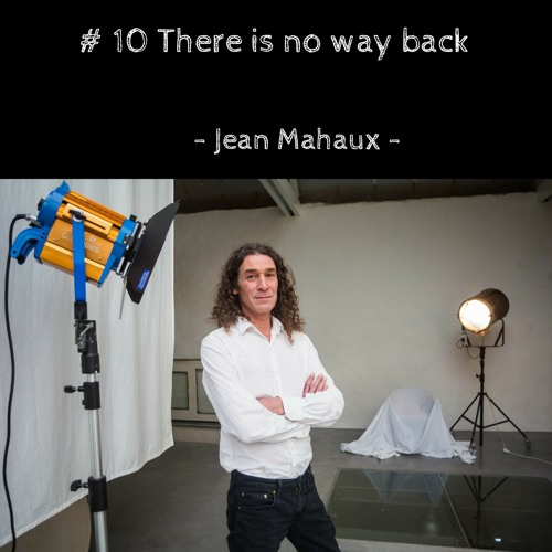 # 10 There is no way back - Jean Mahaux