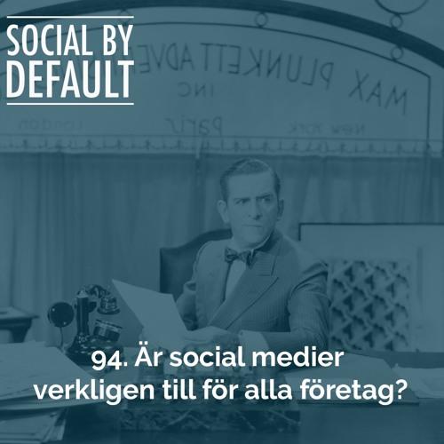94. Är social medier verkligen till för alla företag?