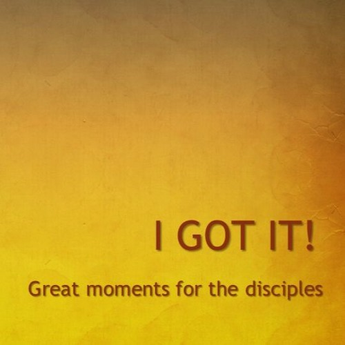 I Got It: Great Moments for the Disciples