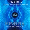 Incubus - Aqueous Transmission (Humandala Re-Transmission)