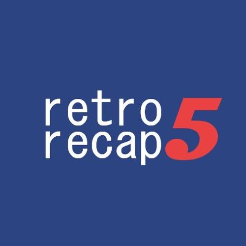 Retro Recap 5