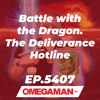 Episode 5407 - Battle with the Dragon - The Deliverance Hotline