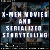 X-Men Movies and Serialized Storytelling